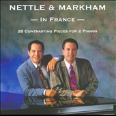 Nettle & Markham In France / 28 Contrasting Pieces for 2 Pianos