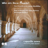 James MacMillan: Who Are These Angels? / Tavener, Cappella Nova
