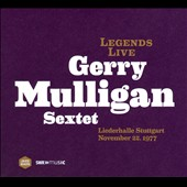 Gerry Mulligan/Gerry Mulligan Sextet: Legends Live: Liederhalle Stuttgart, November 22, 1977 [Digipak]