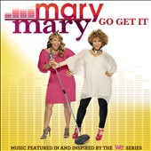 Mary Mary: Go Get It *