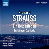 Richard Strauss: Ein Heldenleben; Sextet from Capriccio / Schwarz, Seattle SO