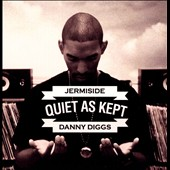 Jermiside/Jermiside & Danny Diggs/Danny Diggs: Quiet as Kept