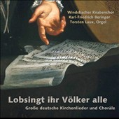 Lobsingt ihr Völker alle (Praise the Lord all ye people!) -: Grand German Church Songs and Chorales / Windsbach Boys Choir, Torsten Laux, Karl-Friedrich Beringer