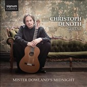 Mister Dowland's Midnight - Lute music of John Dowland performed on the classical guitar / Christoph Denoth, guitar