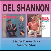 Del Shannon: Little Town Flirt/Handy Man