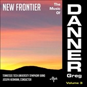 New Frontier: The Music of Greg Danner, Vol. 3 / Tennessee Tech Univ. Symphony Band; Hermann