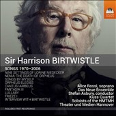 Sir Harrison Birtwistle: Songs, 1970 - 2006 / Alice Rossi, soprano; Da Neue Ensemble; Kuss Quartet; Theater und Medien Hannover, Stefan Asbury
