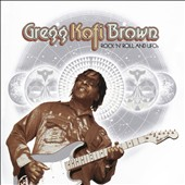 Gregg Kofi Brown: Rock n Roll & UFOs: Gregg Kofi Brown Anthology