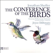 Jonathan Sheffer: The Conference of the Birds (2 versions, with and without narration) / Moravian PO, Sheffer; Joyce DiDonato, narrator
