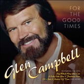 Glen Campbell: For the Good Times *