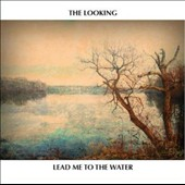The Looking: Lead Me to the Water