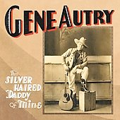 Gene Autry: That Silver Haired Daddy of Mine