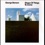 George Benson (Guitar): Shape of Things to Come