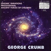 George Crumb: Gnomic Variations; Processional; Ancient Voices of Children
