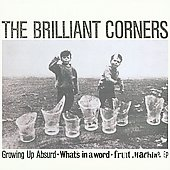 Brilliant Corners: Growing Up Absurd/What's in a Word/Fruit Machine EP