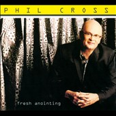 Phil Cross: Fresh Anointing [Digipak]
