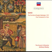 Ward: The First Set of English Madrigals, 1613; Four Fantasias for Viols