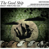 The Good Ship: Avast! Wretched Sea.