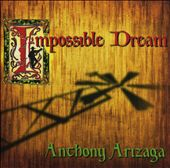 Anthony Arizaga: Impossible Dream