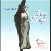 Betty Madigan: Am I Blue/The Jerome Kern Songbook *