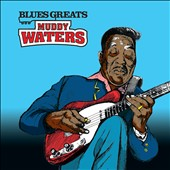 Muddy Waters: Blues Greats: Muddy Waters