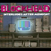 Blockhead: Interludes After Midnight [Digipak] *