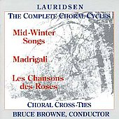 Lauridsen: Complete Choral Cycles/ Browne, Choral Cross-Ties