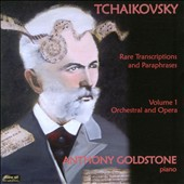 Tchaikovsky: Rare Transcriptions and Paraphrases, Vol. 1: Orchestral and Opera / Anthony Goldstone, piano