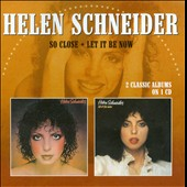 Helen Schneider: So Close/Let It Be Now