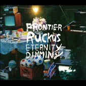 Frontier Ruckus: Eternity of Dimming [Digipak] *