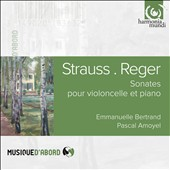 Strauss, Reger: Sonatas for Cello & Piano / Emmanuelle Bertrand cello; Pascal Amoyel, piano