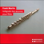Frank Martin: The Complete Works for Flute in chamber music and with orchestra / Emmanuel Pahud, flute; Piemontesi, piano; Berndt, organ