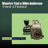 Maurice Tani/Mike Anderson (Bass): Two Stroke: Acoustic Dios & Trios