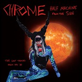 Chrome: Half Machine from the Sun: The Lost Tracks from '79-'80