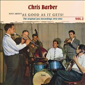 Chris Barber (1~Trombone): Just About As Good As It Gets!, Vol. 2