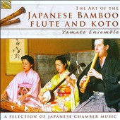 Yamato Ensemble: Art of the Japanese Bamboo Flute and Koto: A Selection of Japanese Chamber Music