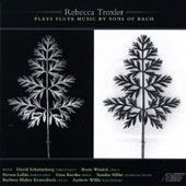 Rebecca Troxler Plays Flute Music by Sons of Bach / Rebecca Troxler, flute; Gesa Kordes, viola; Barbara Krumdieck, cello; Andrew Willis, fortepiano