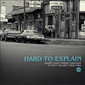 Various Artists: Hard To Explain: More Shattered Dreams: Funky Blues 1968-1984