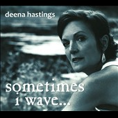 Deena Hastings: Sometimes I Wave... [Digipak]