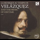 Velázquez and the Music of 17th Century Spain - Works by Matheo Romero, Juan Hidalgo, Francisco Correa et al. / Cappella Mediterranea; Clematis; Namur Chamber Choir et al.