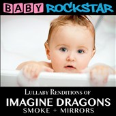 Baby Rockstar: Lullaby Renditions of Imagine Dragons: Smoke + Mirrors