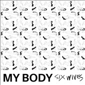 My Body: Six Wives [EP]