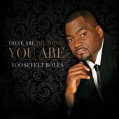 Roosevelt Boles: These Are the Things You Are