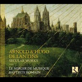 Arnold & Hugo De Lantins (fl.1415-1430): Secular Works / Clara Coutouly, soprano; Achim Schulz, tenor with vielle, hurdy-gurdy, recorders, shawn, lute, slide trumpet & bagpipes
