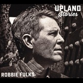 Robbie Fulks: Upland Stories [Digipak] *