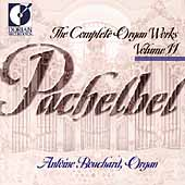 Pachelbel: Complete Organ Works Vol 11 / Antoine Bouchard