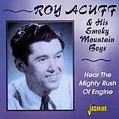 Roy Acuff & His Smokey Mountain Boys: Hear the Mighty Rush of Engine