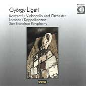 Ligeti: Cello Concerto, Lontano, Double Concerto, etc