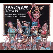 Ben Colder: Eskimos, Mean Old Queens and Little Bitty Steers
