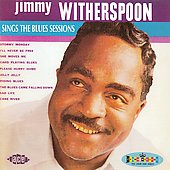 Jimmy Witherspoon: Sings the Blues Sessions